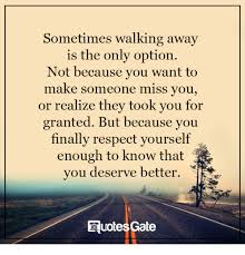Have Respect For Yourself Quotes Best of Sometimes Walking Away Is The Only Option Not Because You Want To