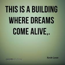 Building Dreams Quotes Best of Kevin Lowe Quotes QuoteHD