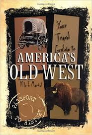 your travel guide to america s old west pport to history rita j markel 9780822530749 amazon books