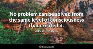 Consciousness Quotes Cool No Problem Can Be Solved From The Same Level Of Consciousness That