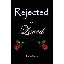 Rejected Yet Loved by Lauri Mack