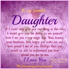 Beautiful Quotes For Your Daughter Best of To My Beautiful Daughter If I Could Only Give You One Thing In This