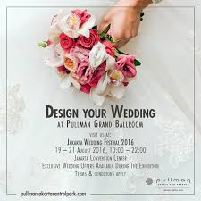 wedding events what's new jakarta Wedding Fair 2016 Jakarta design your wedding at pullma grand ballroom wedding fair april 2016 jakarta