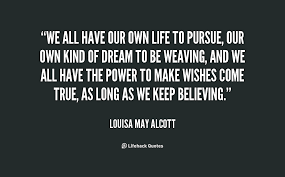 We all have our own life to pursue, our own kind of dream to be ... via Relatably.com