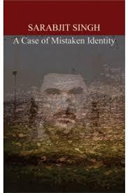 sarabjit singh a case of mistaken identity राजनीति  sarabjit singh a case of mistaken identity
