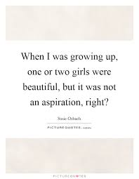 Beautiful Nose Quotes Best Of When I Was Growing Up One Or Two Girls Were Beautiful But It