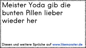 Meister Yoda Gib Die Bunten Pillen Lieber Wieder Her Tolle Sprüche