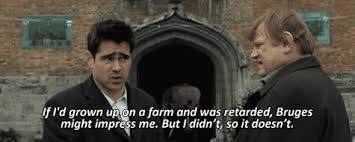 now on netflix in bruges by adam wagner ray is unimpressed by everything bruges has to offer pouting at every turn until he happens upon a film being made and is entranced that it stars his