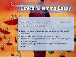 ethical dilemma essay  4 ethical dilemma essay