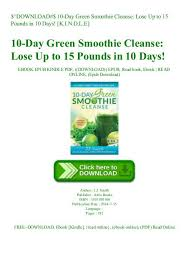 10 Day Green Smoothie Cleanse Pdf Download 10 Day Green Smoothie Cleanse Lose Up To 15
