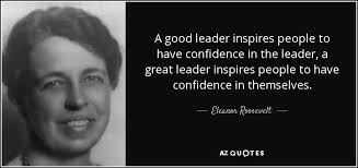 Good Leader Quotes Stunning Eleanor Roosevelt Quote A Good Leader Inspires People To Have
