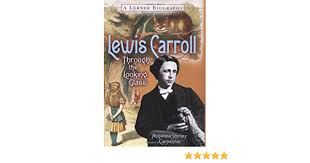 Lewis Carroll: Through the Looking Glass (Lerner Biographies): Carpenter,  Angelica Shirley: 9780822500735: Amazon.com: Books