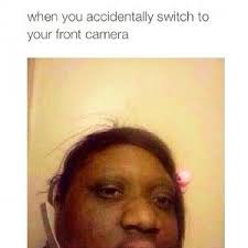 When you accidentally switch to your front camera via Relatably.com