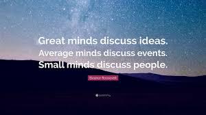 Eleanor Roosevelt Great Minds Discuss Ideas Quote Eleanor Roosevelt