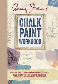 Annie Sloans Chalk Paint Workbook A Practical Guide To