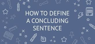 Conclusion Generator For Essays How To Define A Concluding Sentence Examples Starters Ideas