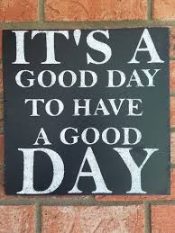 inspirational signs for office. It\u0027s A Good Day To Have Sign, Motivational Office Sign Inspirational Signs For I