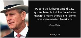 rigid people. people think there\u0027s a rigid class system here, but dukes have been known to marry i