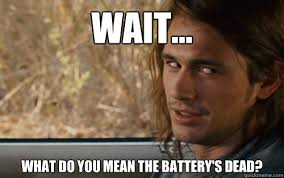 WAIT... WHAT DO YOU MEAN THE BATTERY'S DEAD? - Cease - quickmeme via Relatably.com