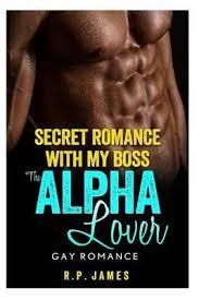 Istri dengan bos, hehehe, tetapi ya di ranjang ya. Gay Romance Secret Romance With My Boss The Alpha Lover R P James 9781517021450