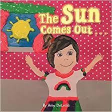 The Sun Comes Out . . .: DeLucia, Amy: 9781524627324: Amazon.com ...