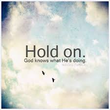 hold on knows what he s doing life es es e positive faith life lessons life sayings