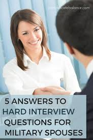 17 best ideas about answers to interview questions 5 answers to tough interview questions for military spouses