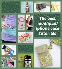 ipod ipad iphone case tutorials all the best free patterns for storing carrying and