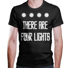 There Are Four Lights There Are Four Lights T Shirt Geek Hangar