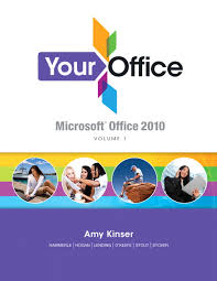 kinser hammerle lending okeefe stout hogan stover your your office microsoft office 2010 volume 1