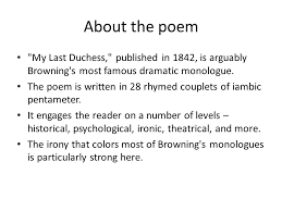 robert browning lecture ppt about the poem my last duchess published in 1842 is arguably browning s most