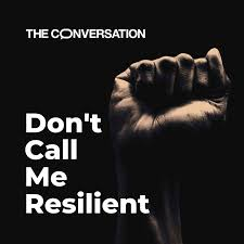 Don't Call Me Resilient