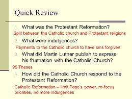 Quick Review 1. What was the Protestant Reformation? 2. What were ...