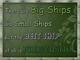 There Are Big Ships And Small Ships But The Best Ship Of All Is