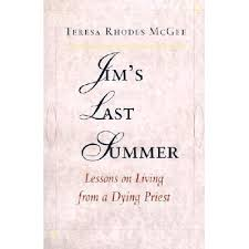 Jim's Last Summer: Lessons on Living from a Dying Priest by Teresa Rhodes  McGee