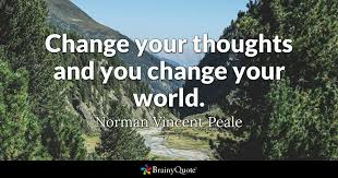 change your thoughts and you change your world norman vincent  quote change your thoughts and you change your world norman vincent peale