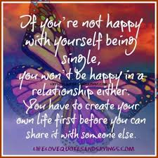 Quotes About Being Happy With Yourself First Best of If You're Not Happy With Yourself Being Single You Won't Be Happy