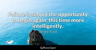 the difference between stupidity and genius is that genius has its failure is simply the opportunity to begin again this time more intelligently henry