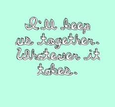 Together Quotes Interesting I Will Keep Us Together Whatever It Takes Love Quotes IMG