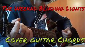 Blinded By The Light Guitar Chords The Weeknd Blinding Lights Cover Guitar Chords