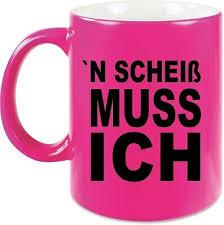 Kaffee Tasse Neon Pink N Scheiß Muss Ich Becher Sprüche Fun Lustig