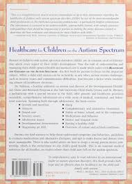 healthcare for children on the autism spectrum a guide to medical  healthcare for children on the autism spectrum a guide to medical nutritional and behavioral issues topics in autism fred r volkmar lisa a wiesner