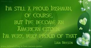 6_7_1952-born-Liam-Neeson_Im-still-a-proud-Irishman-of-course-but-Ive-become-an-American-citizen-Im-very-very-proud-of-that-600.png via Relatably.com