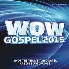 Wow Gospel 2015 The Years 30 Top Gospel Artists And Songs