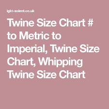 Twine Size Chart To Metric To Imperial Twine Size Chart
