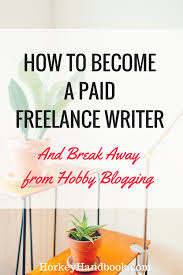 steps to start a lance writing career horkey handbook become a paid lance writer how to get paid to write