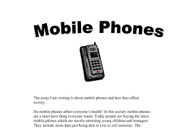 the essay i am writing is about mobile phones and how they affect  document image preview