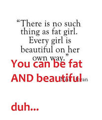 Quotes About Being Overweight And Beautiful Best of Quotes About Fat And Beautiful 24 Quotes