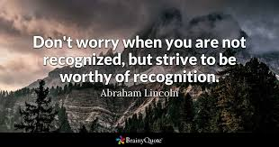 Abraham Lincoln Quotes Mesmerizing Don't Worry When You Are Not Recognized But Strive To Be Worthy Of