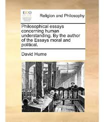 philosophical essays concerning human understanding by the author philosophical essays concerning human understanding by the author of the essays moral and political